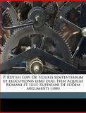 P Rutilii Lupi de Figuris Sententiarum et Elocutionis Libri Duo Item Aquilae Romani et Iulii Rufiniani de Eodem Argumenti Libri, Publius Rutilius Lupus, 1149525460