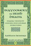 Buffoonery in Irish Drama : Staging Twentieth-Century Post-Colonial Stereotypes, Heininge, Kathleen, 1433105462