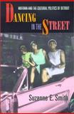 Dancing in the Street : Motown and the Cultural Politics of Detroit, Smith, Suzanne E., 0674005465