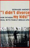 I Didn't Divorce My Kids! : How Fathers Deal with Family Break-Ups, Amendt, Gerhard, 3593385465