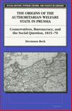 The Origins of the Authoritarian Welfare State in Prussia 9780472105465