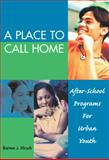 A Place to Call Home : After-School Programs for Urban Youth, Hirsch, Barton Jay, 0807745464