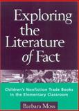 Exploring the Literature of Fact : Children's Nonfiction Trade Books in the Elementary Classroom, Moss, Barbara, 1572305460