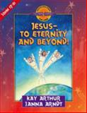 Jesus - To Eternity and Beyond!, Kay Arthur and Janna Arndt, 0736905464