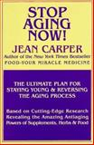 Stop Aging Now! : The Ultimate Plan for Staying Young and Reversing the Aging Process, Carper, Jean, 0783815468