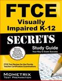 FTCE Visually Impaired K-12 Secrets Study Guide : FTCE Subject Test Review for the Florida Teacher Certification Examinations, FTCE Exam Secrets Test Prep Team, 1614035466