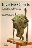 Invasive Objects : Minds under Siege, Williams, Paul, 0415995469