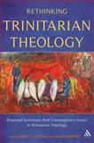 Rethinking Trinitarian Theology : Disputed Questions and Contemporary Issues in Trinitarian Theology, Wozniak, Robert J., 0567225461
