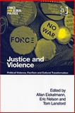 Justice and Violence : Political Violence, Pacifism and Cultural Transformation, Eickelmann, Allan and Nelson, Eric, 0754645460