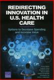 Redirecting Innovation in U. S. Health Care : Options to Decrease Spending and Increase Value, Garber, Steven and Gates, Susan M., 0833085468