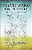 Psych Ward Confidential, Ann Haeberle, 1478715464