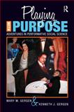 Playing with Purpose : Adventures in Performative Social Science, Gergen, Mary M. and Gergen, Kenneth J., 1598745468