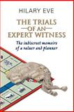 Trials of an Expert Witness : Indiscreet Memoirs of a Valuer and Planner, Eve, Hilary, 1902115465