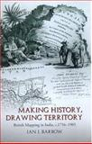 Making History, Drawing Territory : British Mapping in India, C.1756-1905, Barrow, Ian J., 0195665465