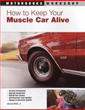 How to Keep Your Muscle Car Alive, Harvey White, 076033546X