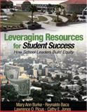 Leveraging Resources for Student Success : How School Leaders Build Equity, Burke, Mary Ann and Picus, Lawrence O., 0761945466