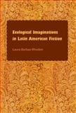 Ecological Imaginations in Latin American Fiction, Barbas-Rhoden, Laura, 0813035465