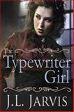 The Typewriter Girl, J.L. Jarvis, 0985855460