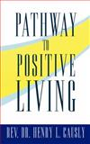 Pathway to Positive Living, Henry L. Causly, 1426915462