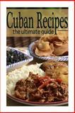 Cuban Recipes :the Ultimate Guide, Brenda Morales and Encore Books, 1499735464