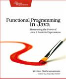Functional Programming in Java : Harnessing the Power of Java 8 Lambda Expressions, Subramaniam, Venkat, 1937785467