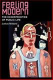 Feeling Modern : The Eccentricities of Public Life, Nieland, Justus, 0252075463