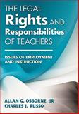 The Legal Rights and Responsibilities of Teachers : Issues of Employment and Instruction, Osborne, Allan G., Jr. and Russo, Charles J., 1412975468