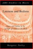 Lateness and Brahms : Music and Culture in the Twilight of Viennese Liberalism, Notley, Margaret Anne, 0195305477