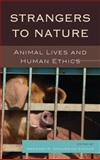 Strangers to Nature : Animal Lives and Human Ethics, , 0739145479