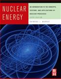 Nuclear Energy : An Introduction to the Concepts, Systems, and Applications of Nuclear Processes, Murray, Raymond L., 0123705479