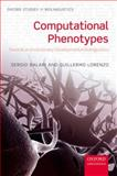 Computational Phenotypes : Towards an Evolutionary Developmental Biolinguistics, Balari, Sergio and Lorenzo, Guillermo, 0199665478
