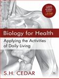Biology for Health : Applying the Activities of Daily Living, Cedar, S. H., 1403945470