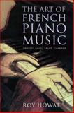 The Art of French Piano Music : Debussy, Ravel, Faure, Chabrier, Howat, Roy, 0300145470