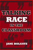 Talking Race in the Classroom, Bolgatz, Jane, 0807745472