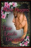 True Love's Deception, Marie Higgins, 1484055470