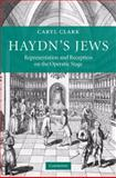 Haydn's Jews : Representation and Reception on the Operatic Stage, Clark, Caryl and Clark, Caryl Leslie, 0521455472