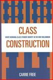 Class Construction : White Working-Class Student Identity in the New Millennium, Freie, Carrie, 0739115472