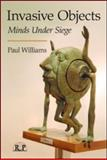 Invasive Objects : Minds under Siege, Williams, Paul, 0415995477