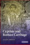 Cyprian and Roman Carthage, Brent, Allen, 0521515475