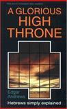 A Glorious High Throne, Edgar H. Andrews, 085234547X