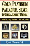 Gold, Platinum, Palladium, Silver and Other Jewelry Metals, Renee Newman, 0929975472