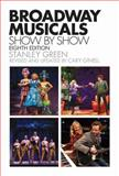 Broadway Musicals, Show-By-Show, Stanley Green and Cary Ginell, 1480385476