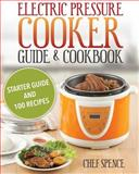 Electric Pressure Cooker Guide and Cookbook, Chef Spence, 1499505477
