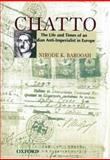 Chatto : The Life and Times of an Anti-Imperialist in Europe, Barooah, Nirode K., 0195665473