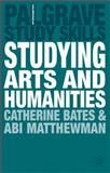 Studying Arts and Humanities, Bates, Catherine and Matthewman, Abigail, 023020547X