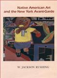 Native American Art and the New York Avant-Garde : A History of Cultural Primitivism, Rushing, W. Jackson, 0292755473