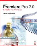 Adobe Premiere Pro 2. 0 Studio Techniques, Jacob Rosenberg, 0321385470