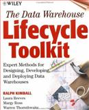 The Data Warehouse Lifecycle Toolkit : Expert Methods for Designing, Developing, and Deploying Data Warehouses, Kimball, Ralph and Reeves, Laura, 0471255475