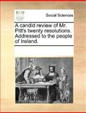 A Candid Review of Mr Pitt's Twenty Resolutions Addressed to the People of Ireland, See Notes Multiple Contributors, 1170025471