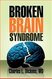 Broken Brain Syndrome, Charles L. Dickens, 1436365473